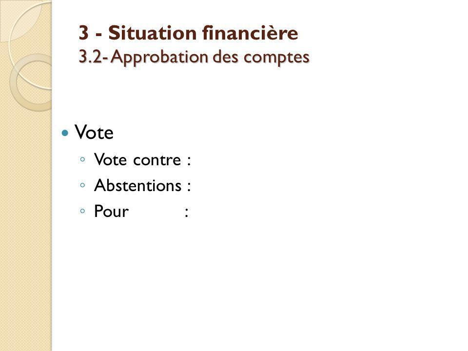 3 - Situation financière 3.2- Approbation des comptes