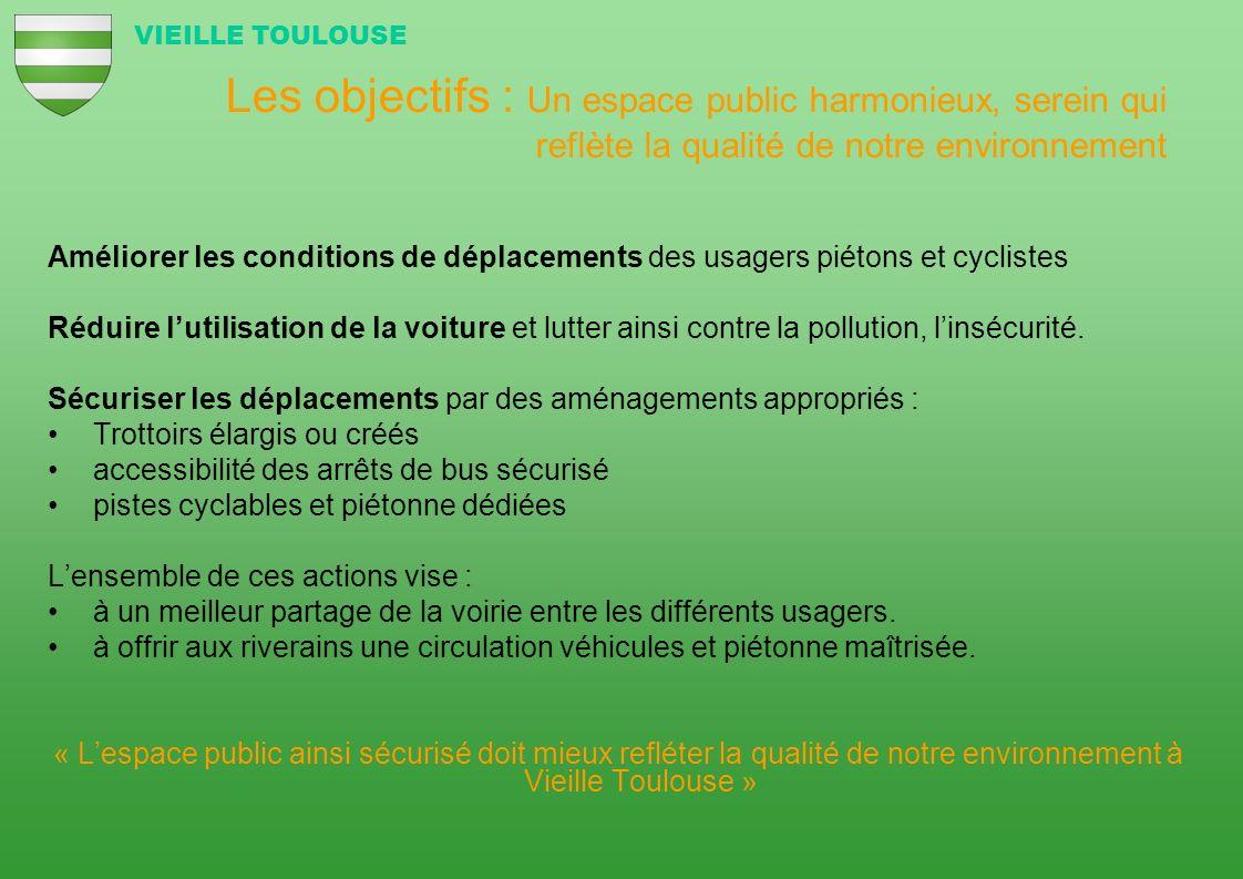 VIEILLE TOULOUSE Les objectifs : Un espace public harmonieux, serein qui reflète la qualité de notre environnement.