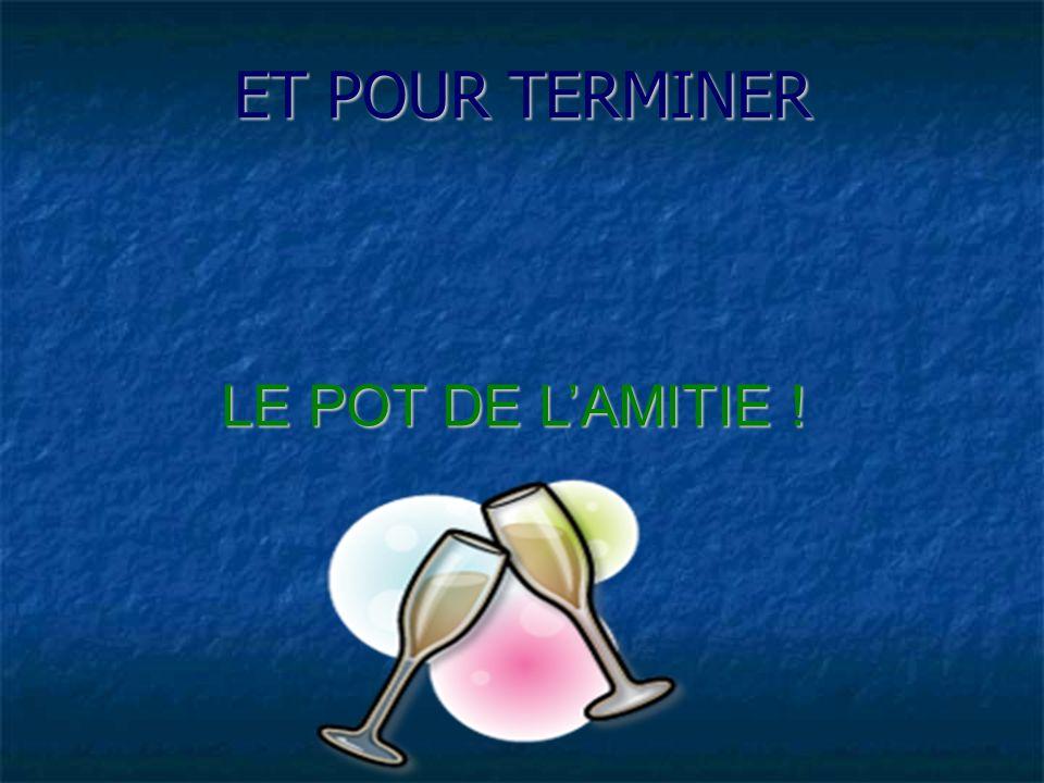 ET POUR TERMINER LE POT DE L'AMITIE !