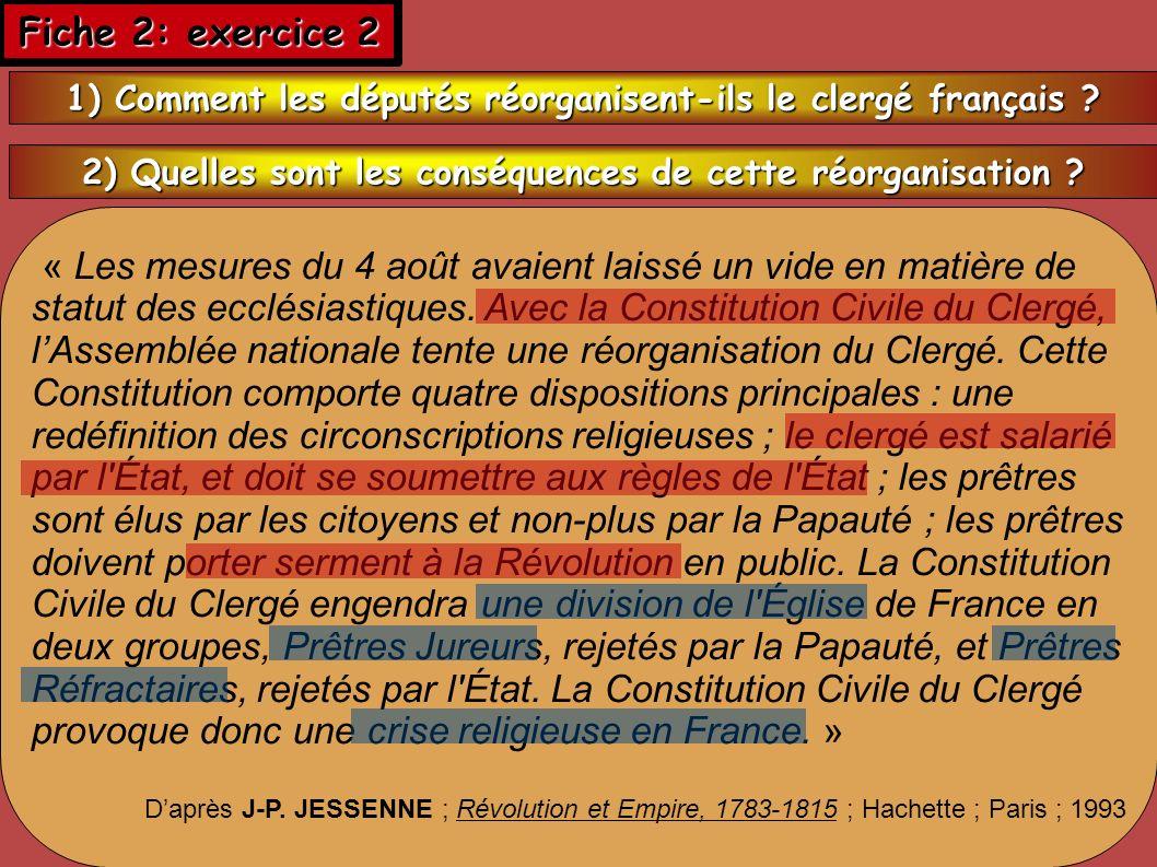 Fiche 2: exercice 2 1) Comment les députés réorganisent-ils le clergé français 2) Quelles sont les conséquences de cette réorganisation