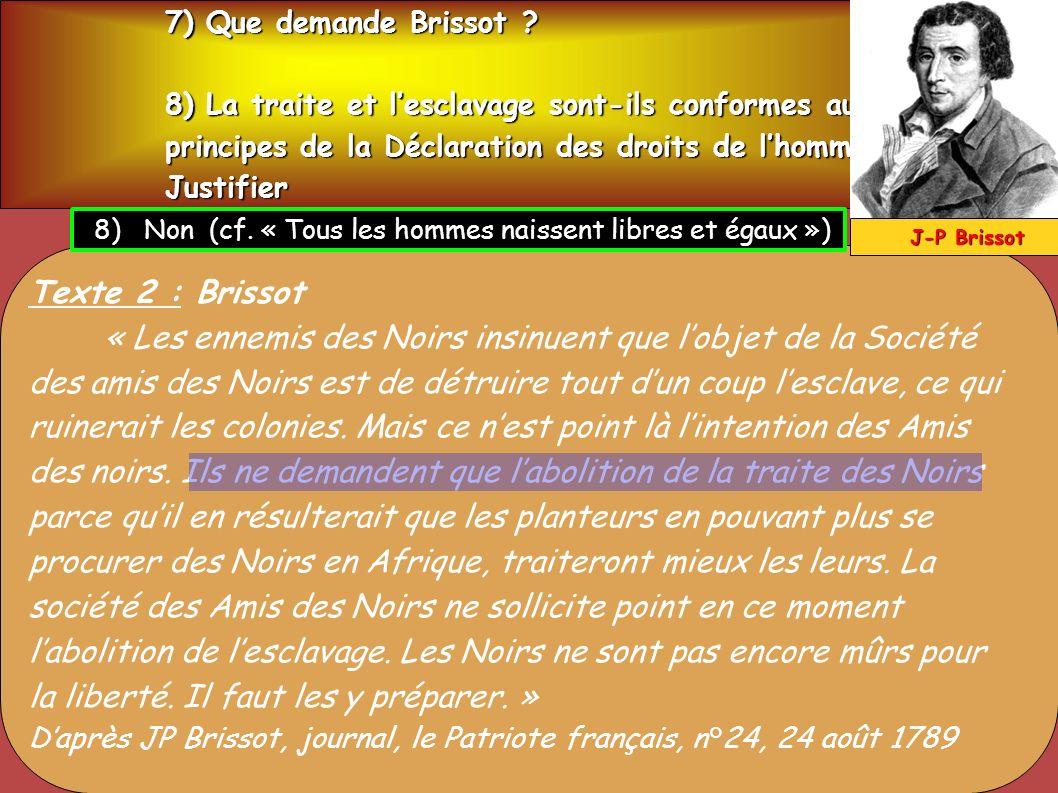 7) Que demande Brissot 8) La traite et l'esclavage sont-ils conformes aux. principes de la Déclaration des droits de l'homme