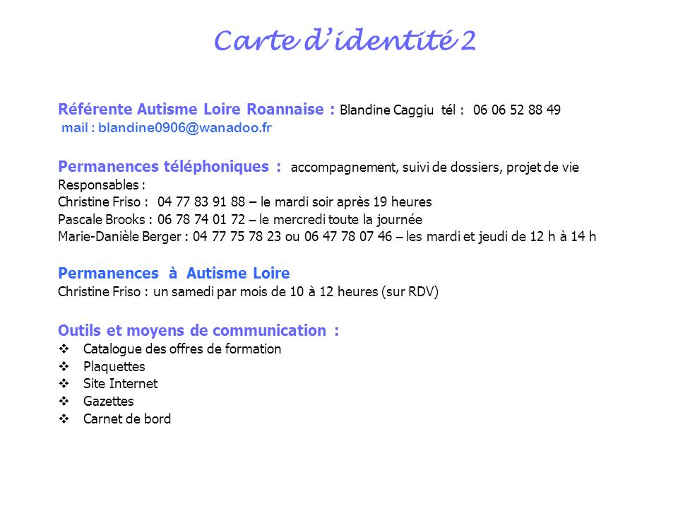 Carte d'identité 2 Référente Autisme Loire Roannaise : Blandine Caggiu tél : 06 06 52 88 49. mail : blandine0906@wanadoo.fr.