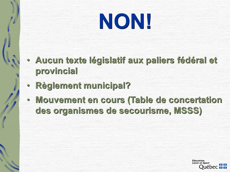 NON! Aucun texte législatif aux paliers fédéral et provincial