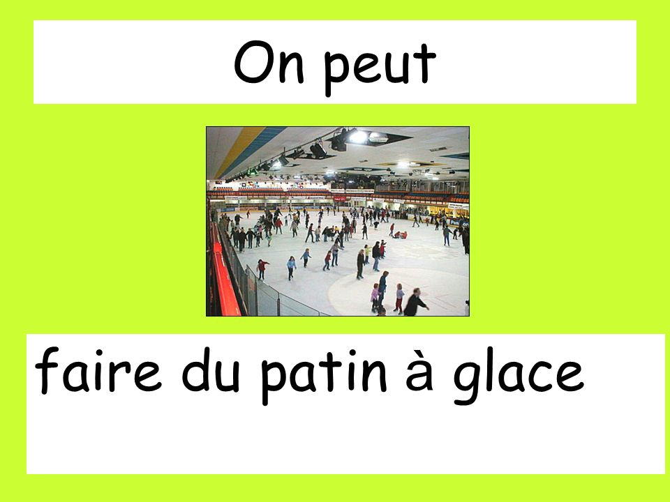 On peut faire du patin à glace
