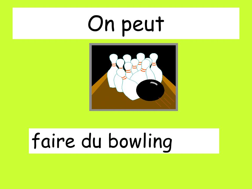 On peut faire du bowling