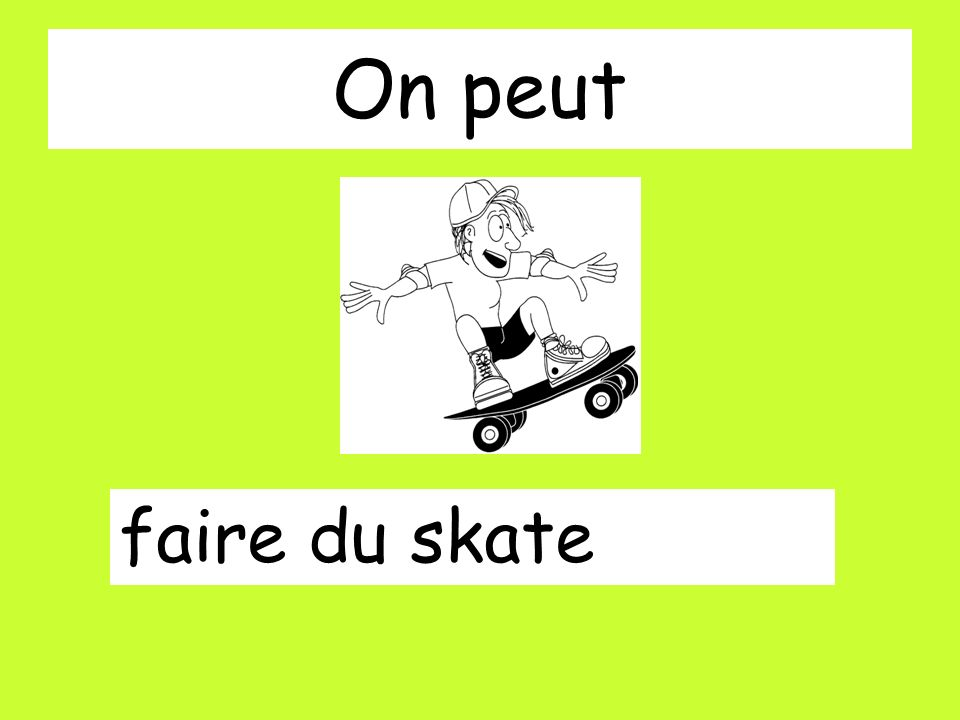 On peut faire du skate