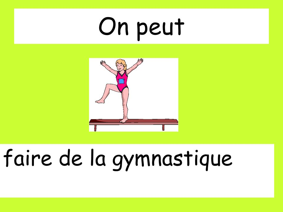 On peut faire de la gymnastique