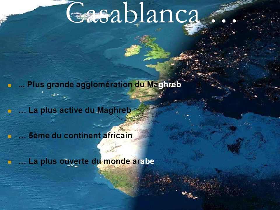 Casablanca … ... Plus grande agglomération du Maghreb