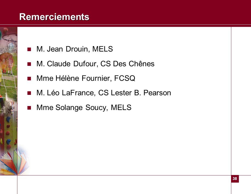 Remerciements M. Jean Drouin, MELS M. Claude Dufour, CS Des Chênes