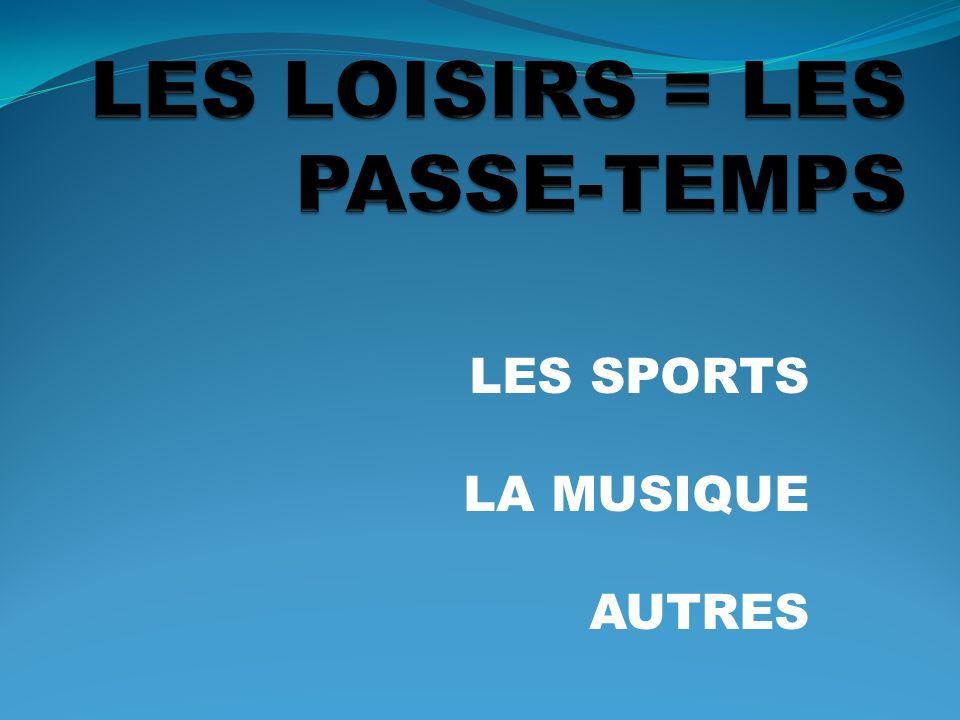 LES LOISIRS = LES PASSE-TEMPS