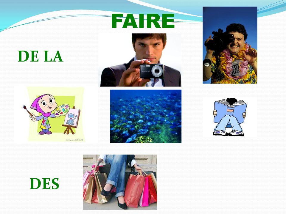 FAIRE DE LA DES