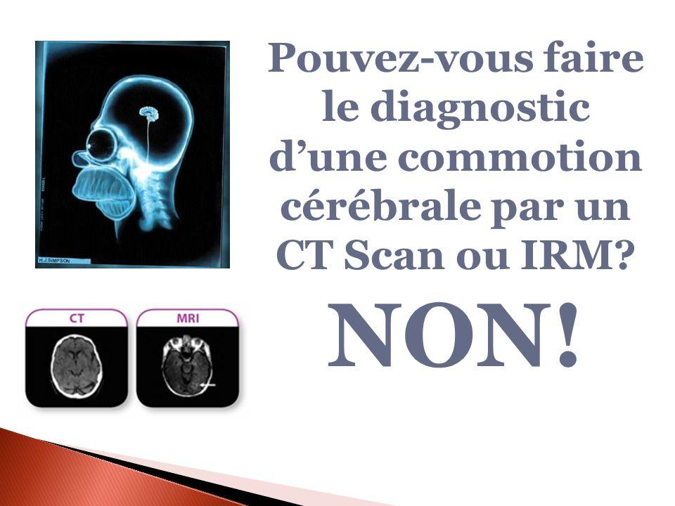 Pouvez-vous faire le diagnostic d'une commotion cérébrale par un CT Scan ou IRM