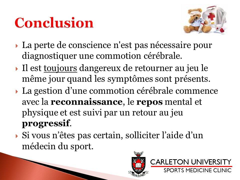 Conclusion La perte de conscience n est pas nécessaire pour diagnostiquer une commotion cérébrale.