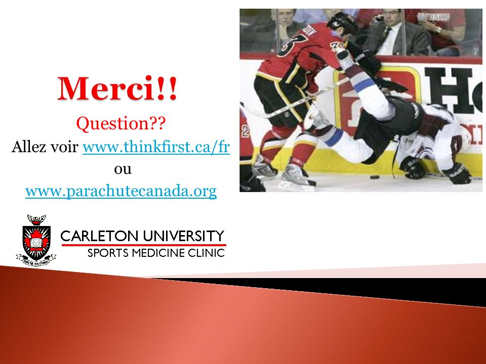 Question Allez voir www.thinkfirst.ca/fr ou www.parachutecanada.org