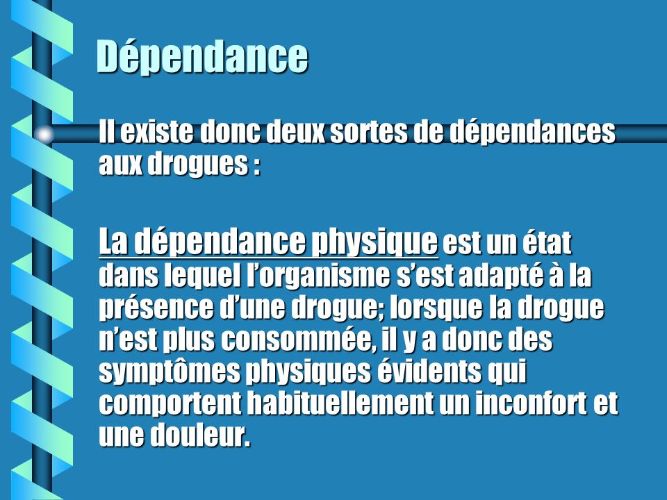 Dépendance Il existe donc deux sortes de dépendances aux drogues :