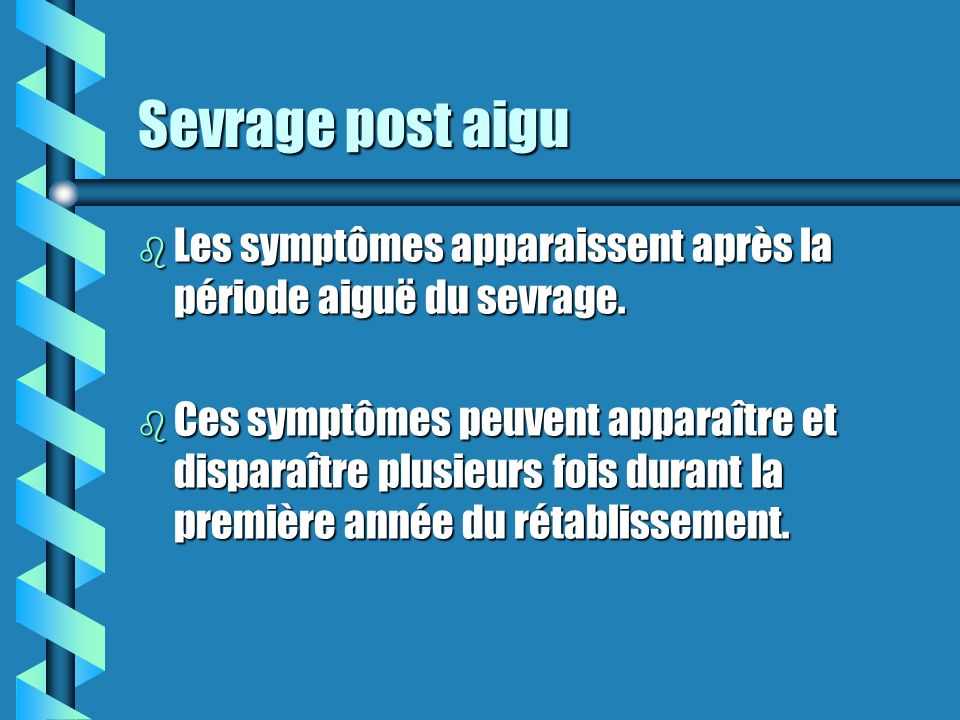 Sevrage post aigu Les symptômes apparaissent après la période aiguë du sevrage.