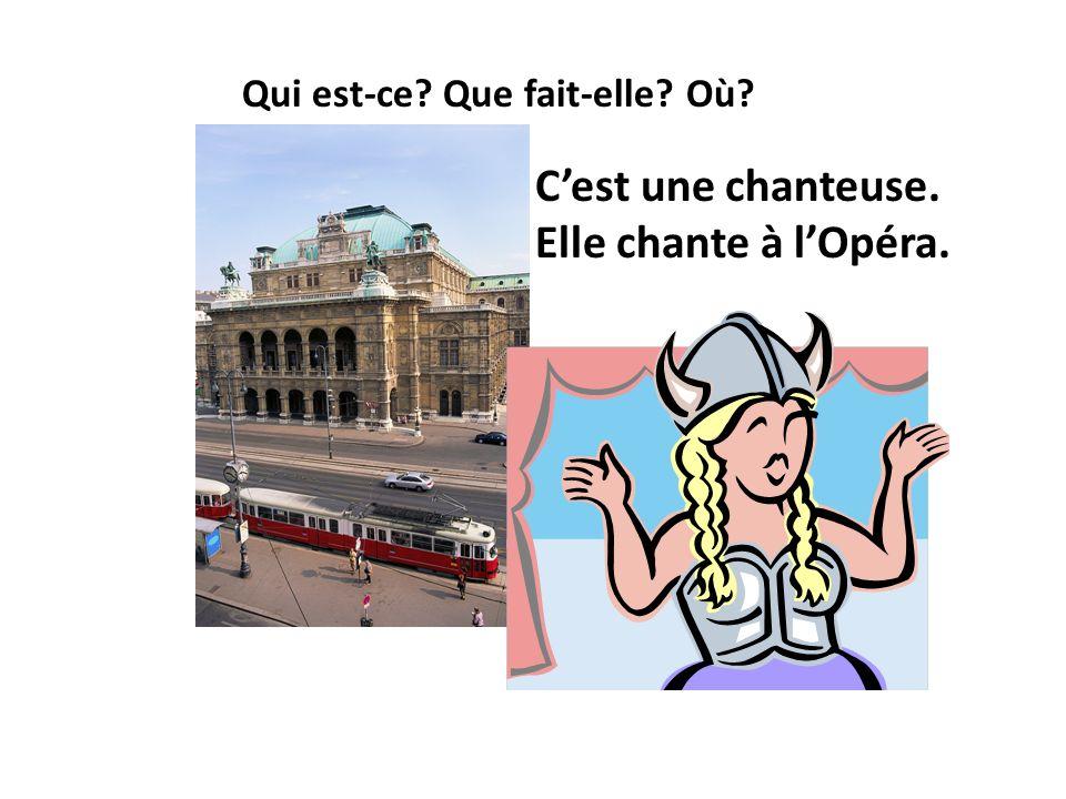 C'est une chanteuse. Elle chante à l'Opéra.