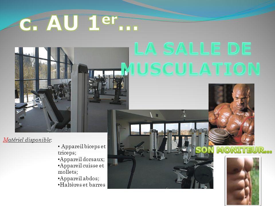 c. AU 1er… LA SALLE DE MUSCULATION SON MONITEUR… Matériel disponible: