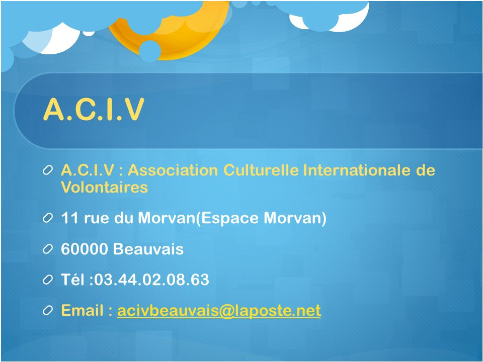 A.C.I.V A.C.I.V : Association Culturelle Internationale de Volontaires