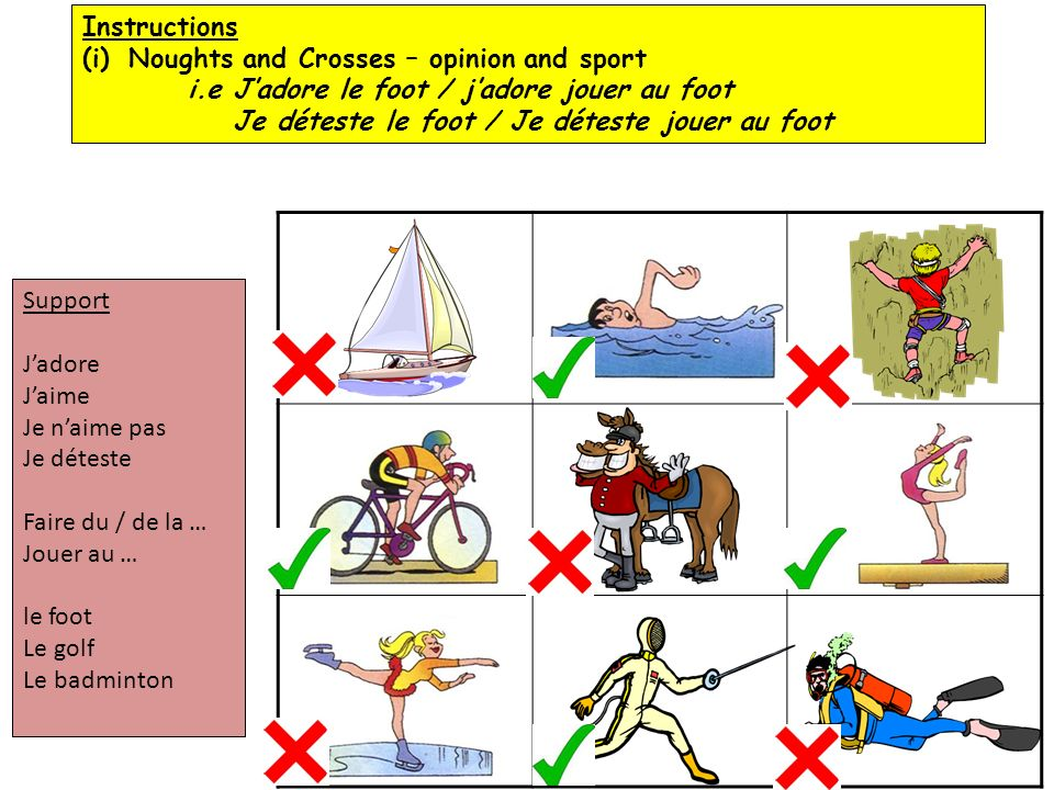 Instructions Noughts and Crosses – opinion and sport. i.e J'adore le foot / j'adore jouer au foot.