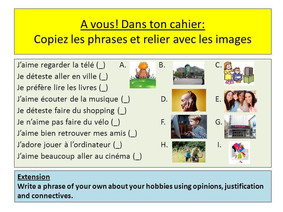 A vous! Dans ton cahier: Copiez les phrases et relier avec les images