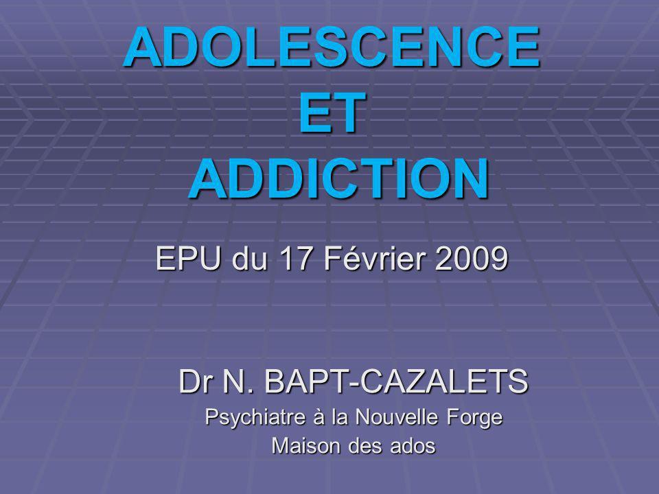 ADOLESCENCE ET ADDICTION EPU du 17 Février 2009