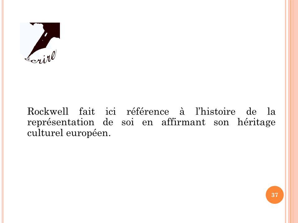 Rockwell fait ici référence à l'histoire de la représentation de soi en affirmant son héritage culturel européen.