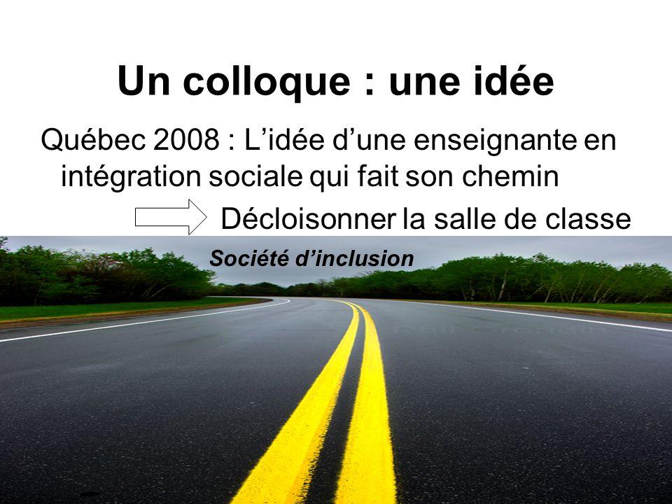 Un colloque : une idée Québec 2008 : L'idée d'une enseignante en intégration sociale qui fait son chemin.