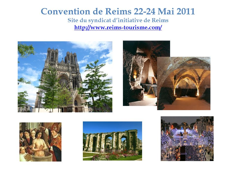Convention de Reims 22-24 Mai 2011 Site du syndicat d'initiative de Reims http://www.reims-tourisme.com/