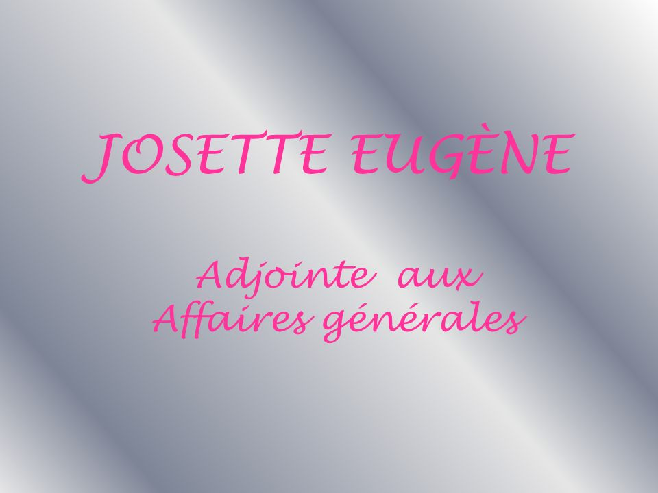 JOSETTE EUGÈNE Adjointe aux Affaires générales