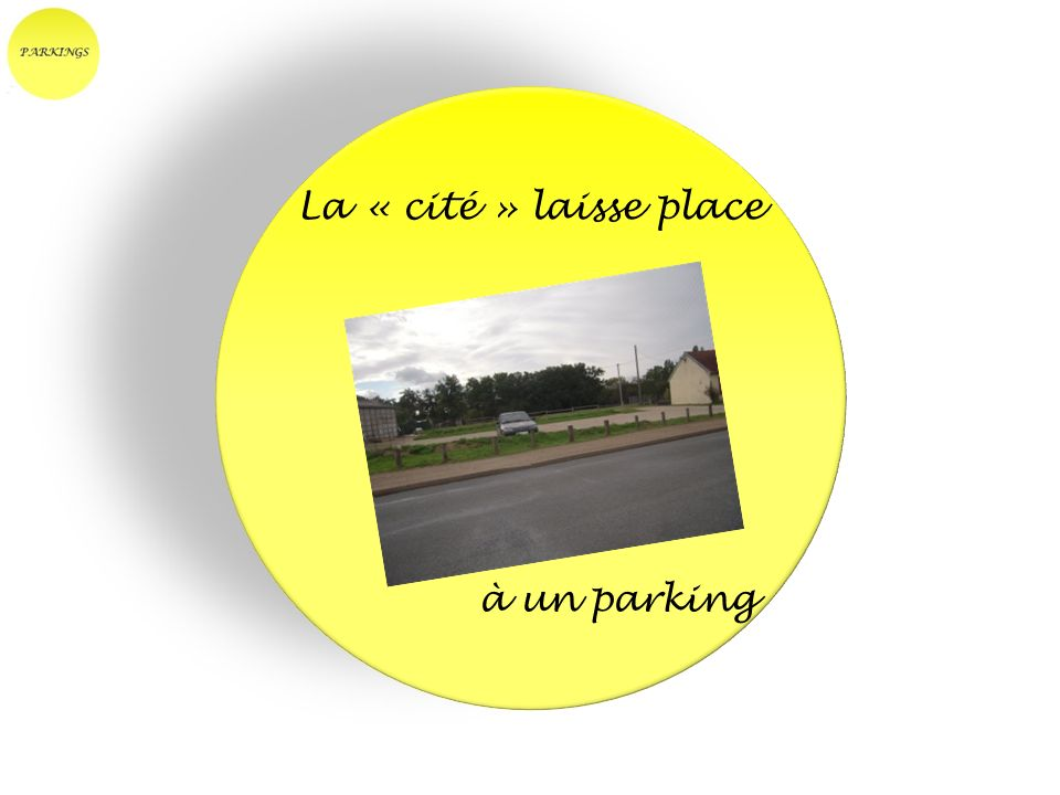 La « cité » laisse place à un parking