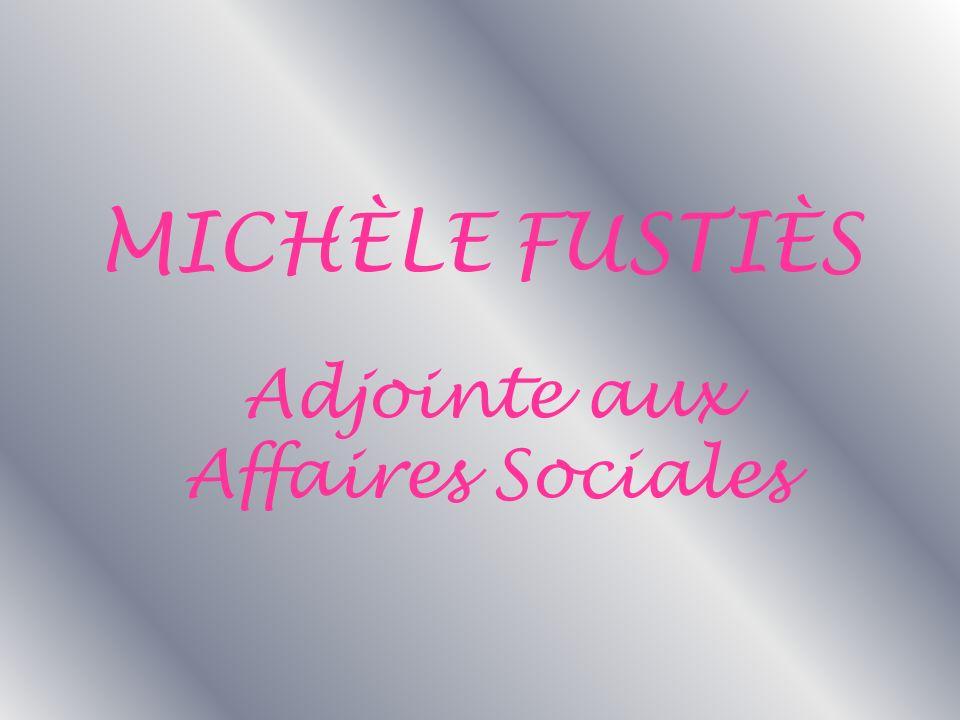 MICHÈLE FUSTIÈS Adjointe aux Affaires Sociales