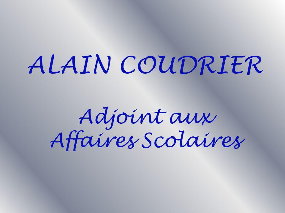 ALAIN COUDRIER Adjoint aux Affaires Scolaires