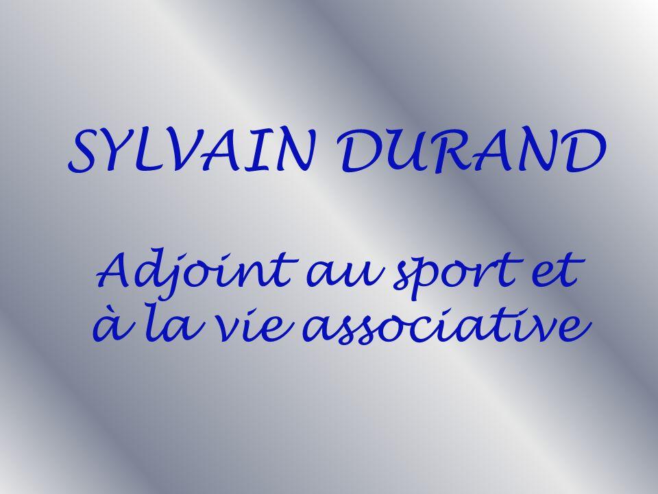 SYLVAIN DURAND Adjoint au sport et à la vie associative