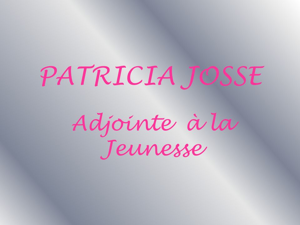 PATRICIA JOSSE Adjointe à la Jeunesse