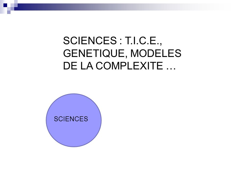 SCIENCES : T.I.C.E., GENETIQUE, MODELES DE LA COMPLEXITE …