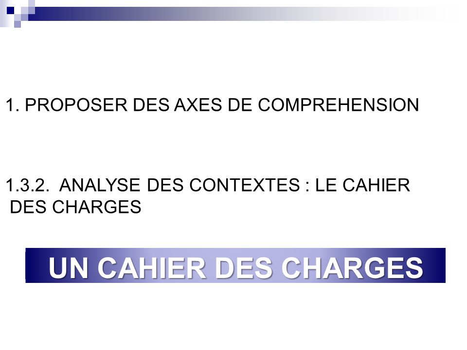 UN CAHIER DES CHARGES 1. PROPOSER DES AXES DE COMPREHENSION