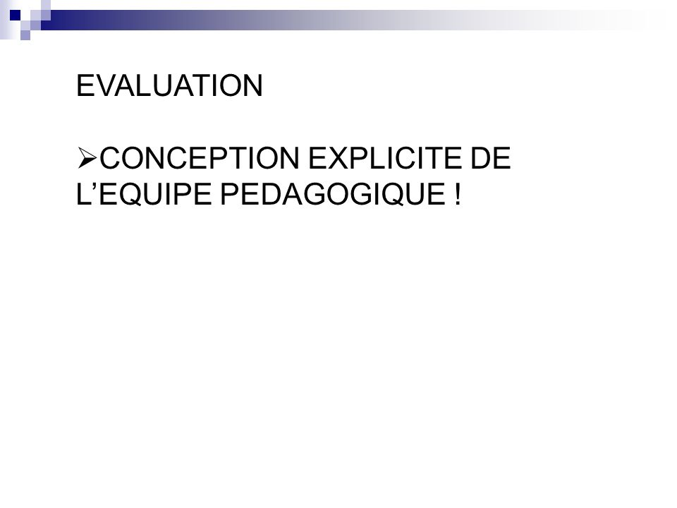 EVALUATION CONCEPTION EXPLICITE DE L'EQUIPE PEDAGOGIQUE !