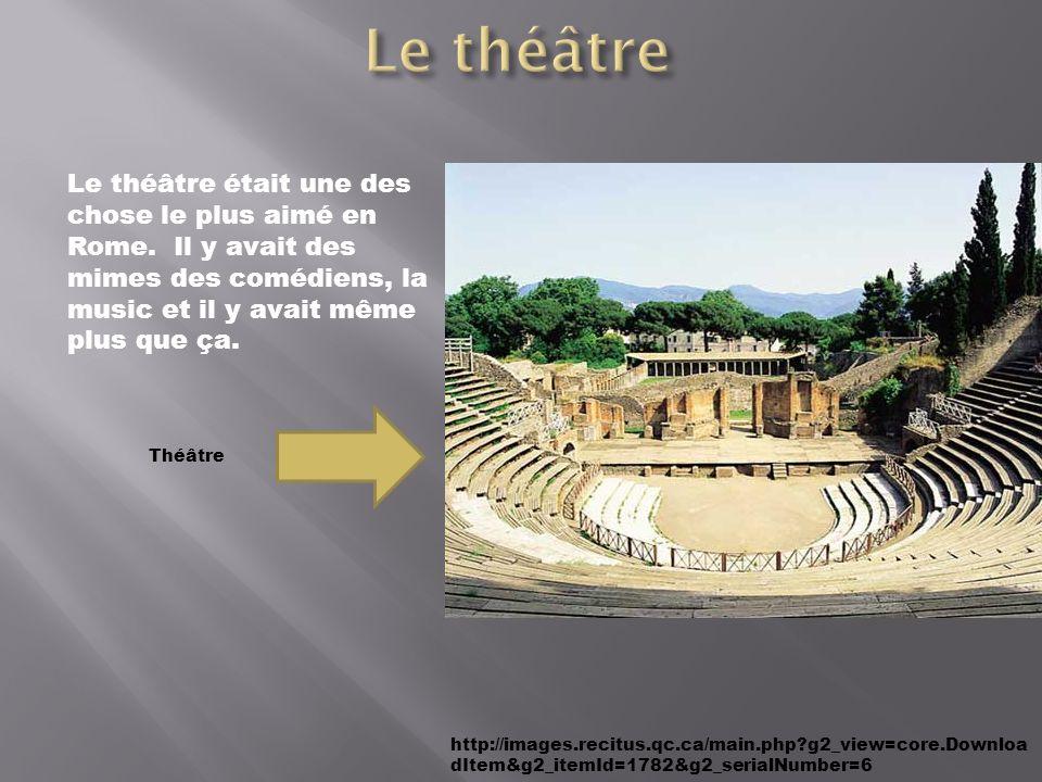 Le théâtre Le théâtre était une des chose le plus aimé en Rome. Il y avait des mimes des comédiens, la music et il y avait même plus que ça.