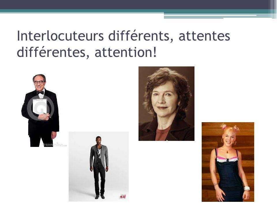 Interlocuteurs différents, attentes différentes, attention!