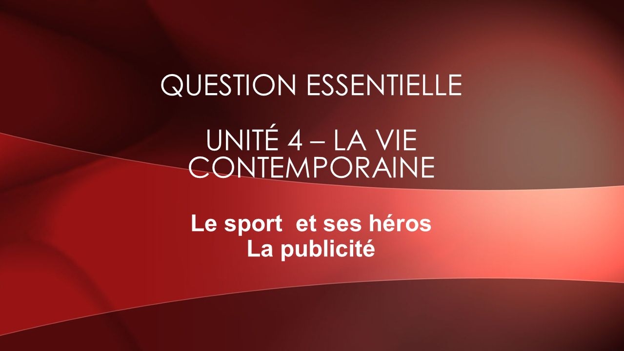 QUESTION ESSENTIELLE UNITÉ 4 – LA VIE CONTEMPORAINE