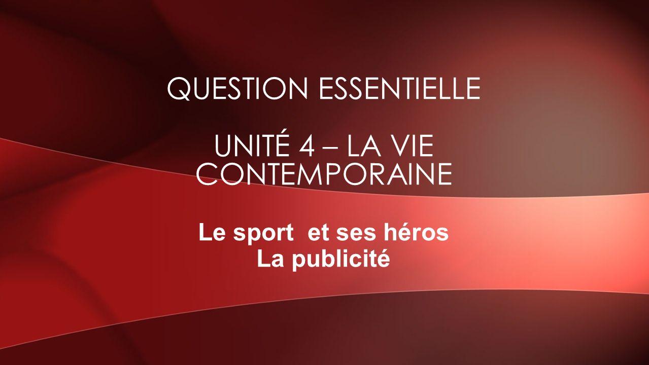 QUESTION ESSENTIELLE UNITÉ 4 – LA VIE CONTEMPORAINE