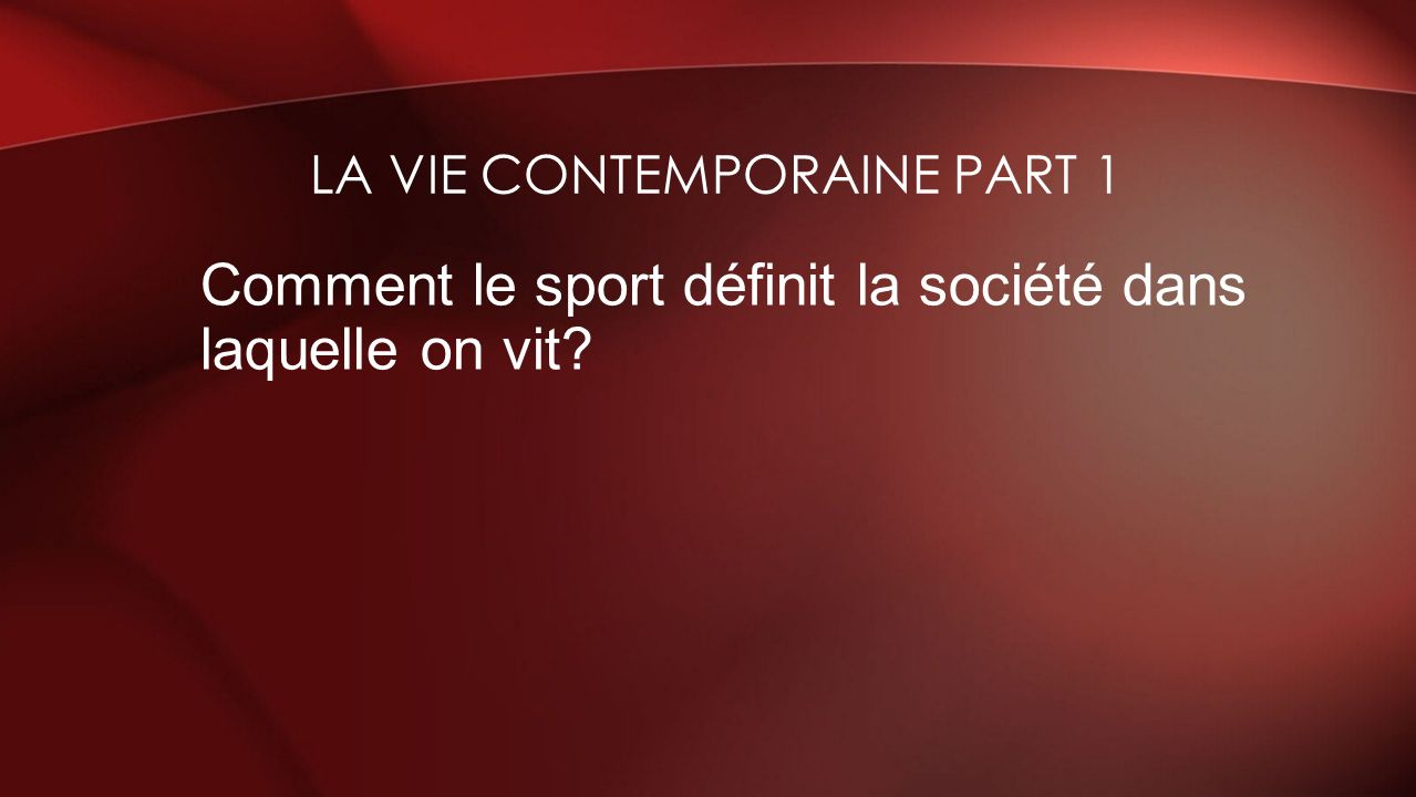 La vie contemporaine PART 1