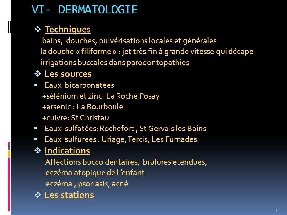 VI- DERMATOLOGIE Techniques Les sources Indications Les stations