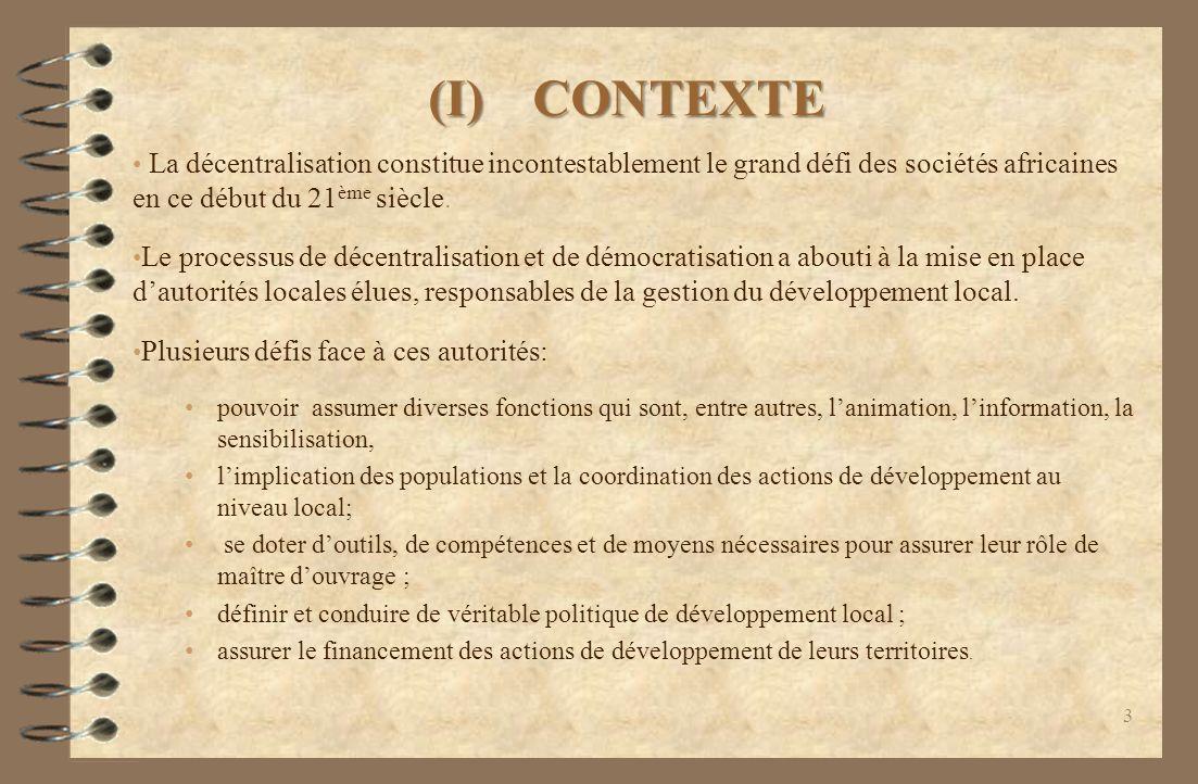 (I) CONTEXTE La décentralisation constitue incontestablement le grand défi des sociétés africaines en ce début du 21ème siècle.