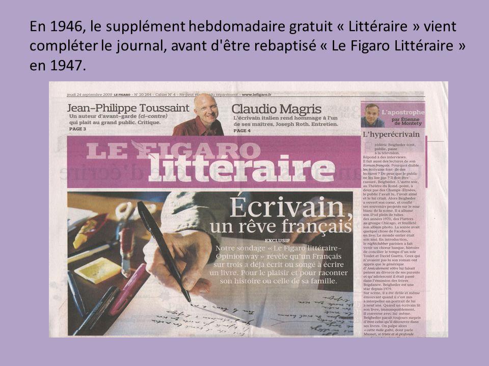 En 1946, le supplément hebdomadaire gratuit « Littéraire » vient compléter le journal, avant d être rebaptisé « Le Figaro Littéraire » en 1947.