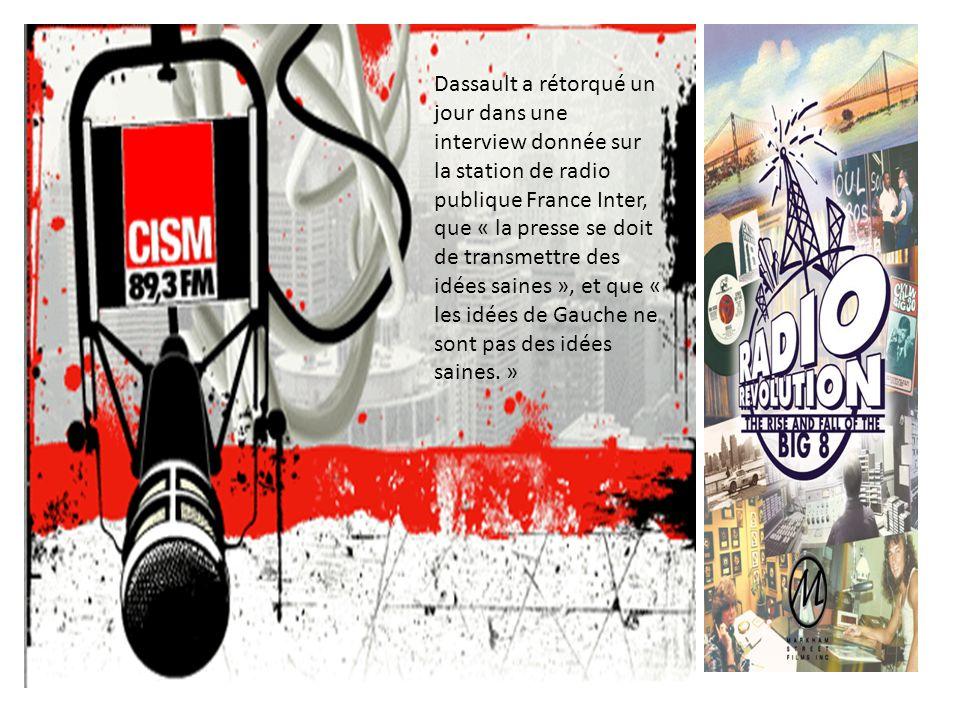 Dassault a rétorqué un jour dans une interview donnée sur la station de radio publique France Inter, que « la presse se doit de transmettre des idées saines », et que « les idées de Gauche ne sont pas des idées saines.