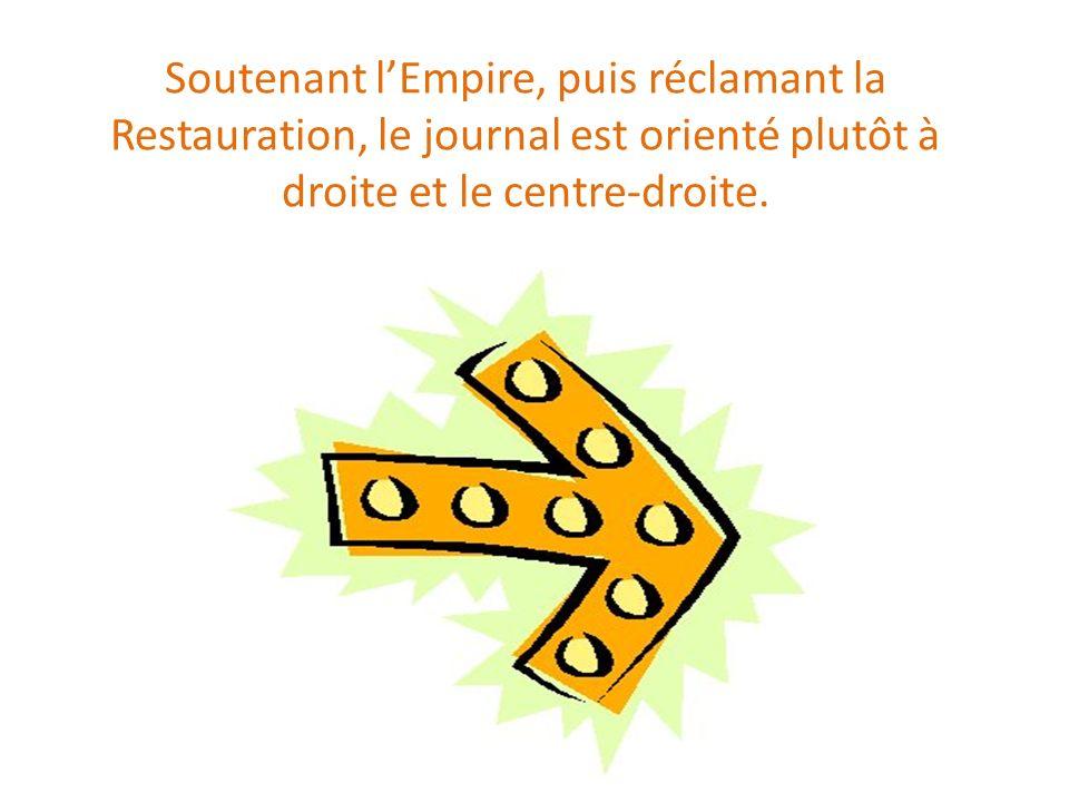 Soutenant l'Empire, puis réclamant la Restauration, le journal est orienté plutôt à droite et le centre-droite.
