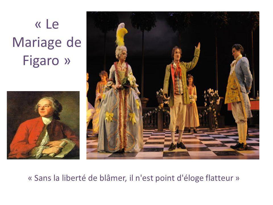 « Le Mariage de Figaro » « Sans la liberté de blâmer, il n est point d éloge flatteur »
