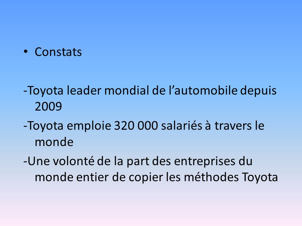 Constats -Toyota leader mondial de l'automobile depuis 2009. -Toyota emploie 320 000 salariés à travers le monde.